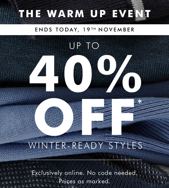 THE WARM UP EVENT | UP TO 40% OFF* WINTER-READY STYLES